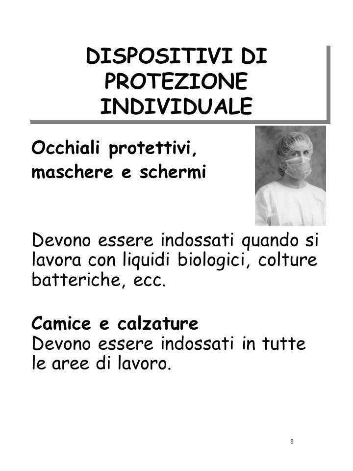 DISPOSITIVI DI PROTEZIONE INDIVIDUALE Occhiali protettivi, maschere e schermi Devono essere indossati quando si lavora con liquidi biologici, colture