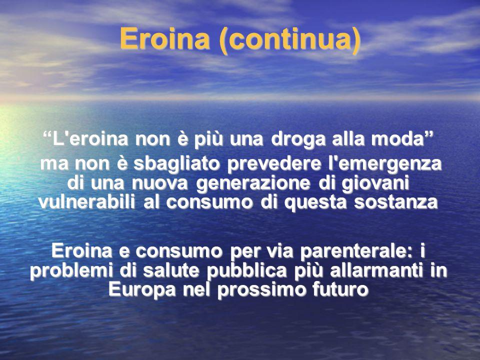 """Eroina (continua) """"L'eroina non è più una droga alla moda"""" ma non è sbagliato prevedere l'emergenza di una nuova generazione di giovani vulnerabili a"""