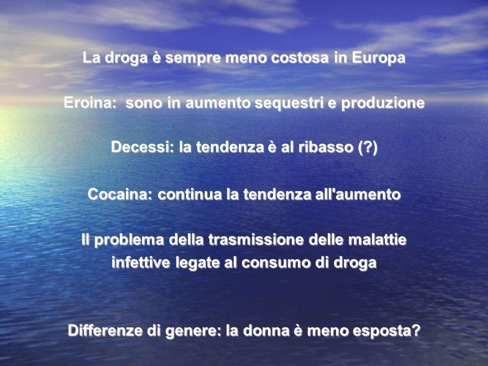 La droga è sempre meno costosa in Europa Eroina: sono in aumento sequestri e produzione Decessi: la tendenza è al ribasso (?) Cocaina: continua la te