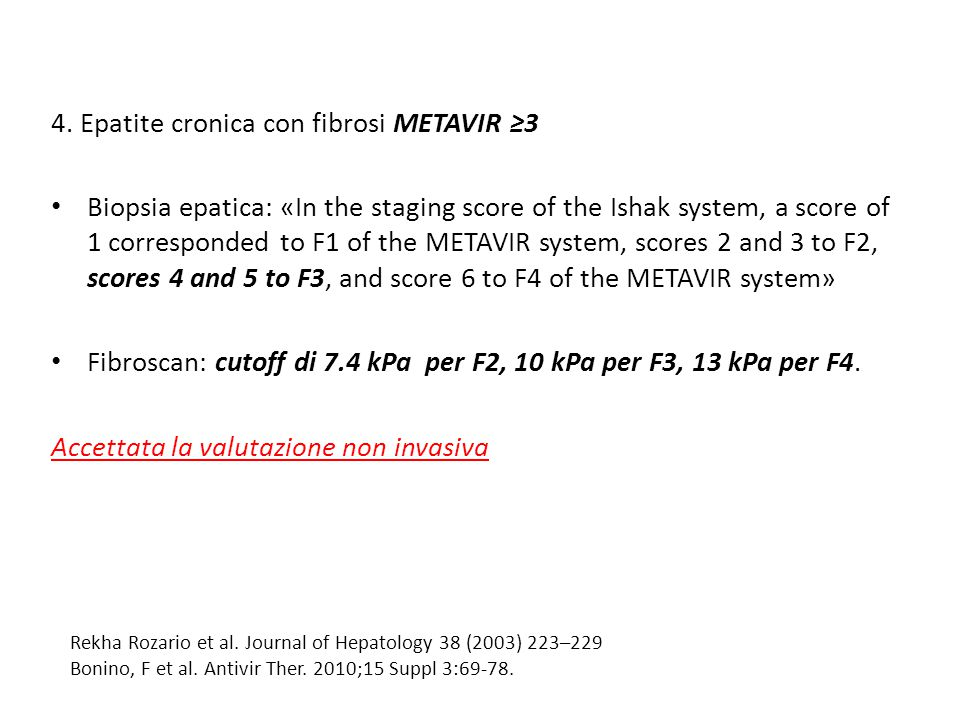 4. Epatite cronica con fibrosi METAVIR ≥3 Biopsia epatica: «In the staging score of the Ishak system, a score of 1 corresponded to F1 of the METAVIR s