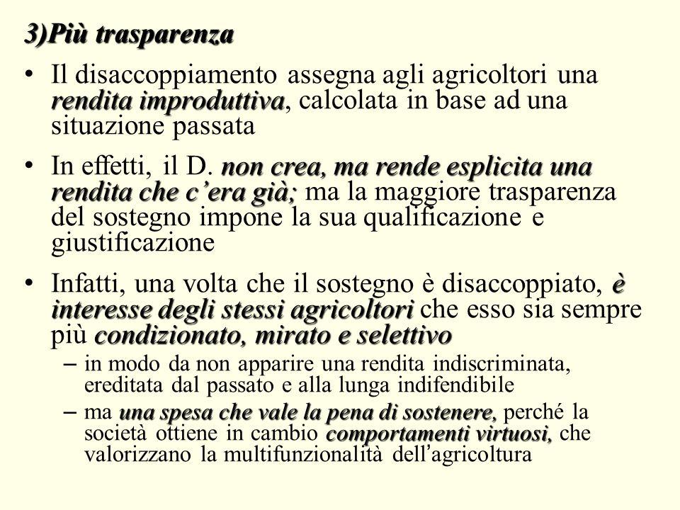3)Più trasparenza rendita improduttiva Il disaccoppiamento assegna agli agricoltori una rendita improduttiva, calcolata in base ad una situazione pass
