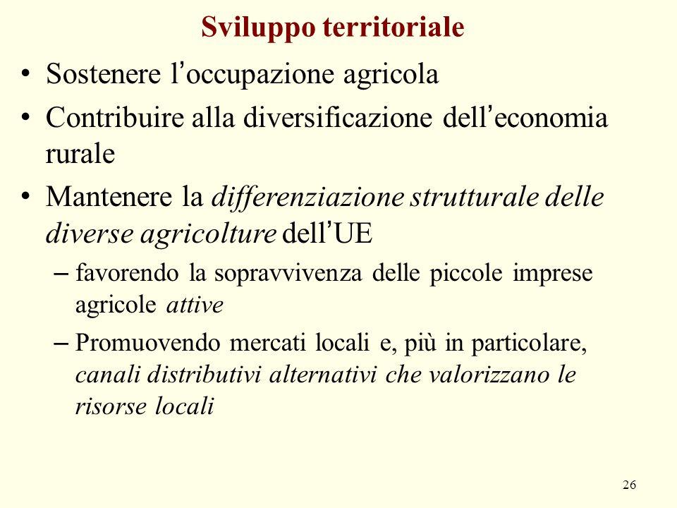 Sviluppo territoriale Sostenere l'occupazione agricola Contribuire alla diversificazione dell'economia rurale Mantenere la differenziazione struttural