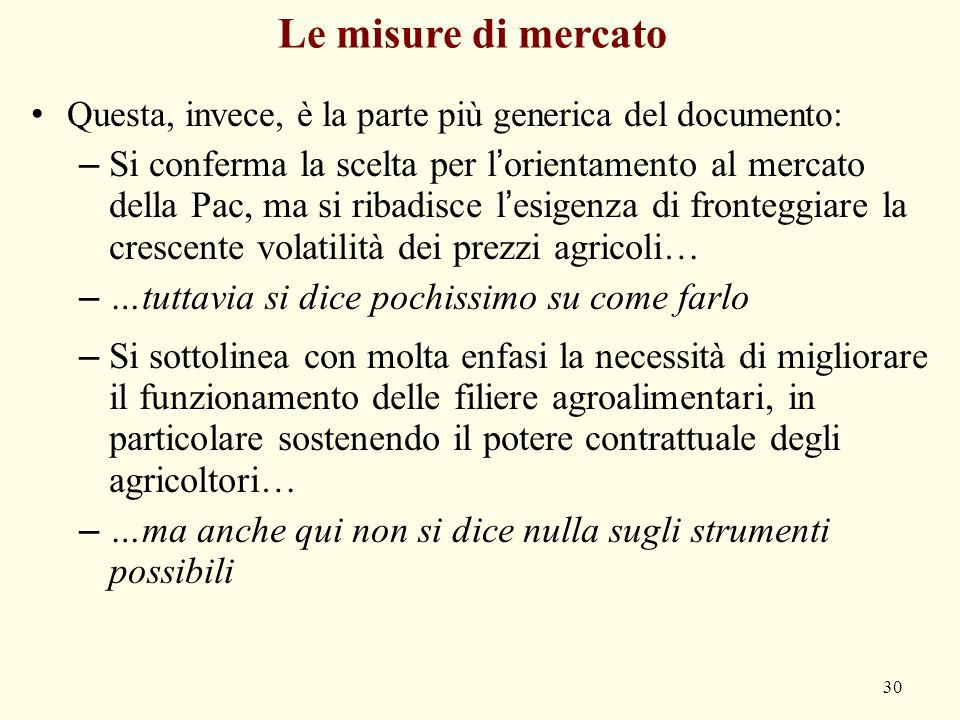 Le misure di mercato Questa, invece, è la parte più generica del documento: – Si conferma la scelta per l'orientamento al mercato della Pac, ma si rib