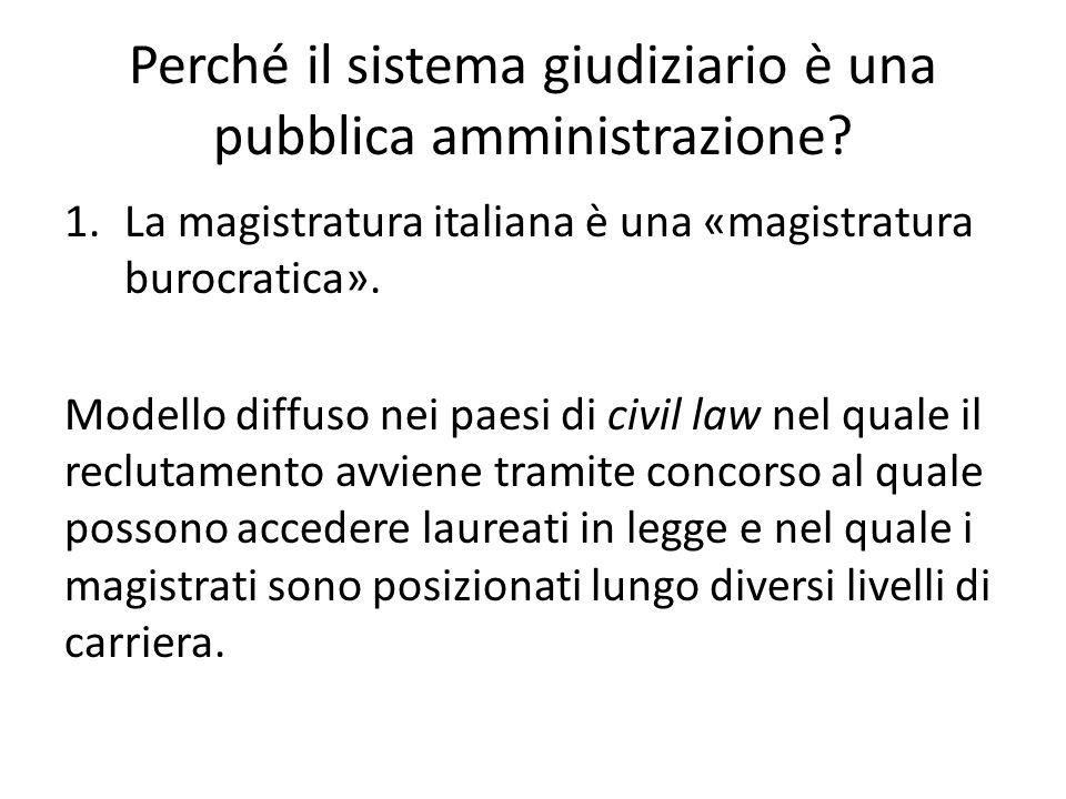 Perché il sistema giudiziario è una pubblica amministrazione? 1.La magistratura italiana è una «magistratura burocratica». Modello diffuso nei paesi d