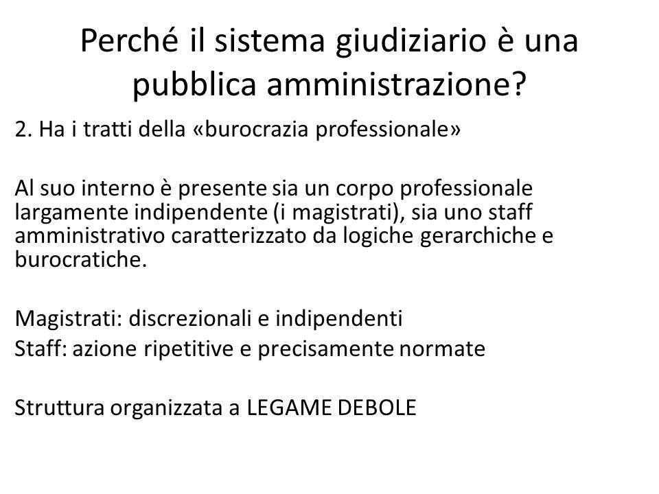 Perché il sistema giudiziario è una pubblica amministrazione? 2. Ha i tratti della «burocrazia professionale» Al suo interno è presente sia un corpo p