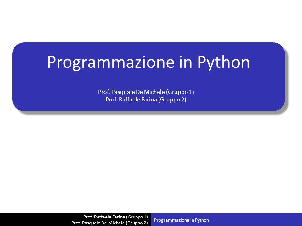 Prof. Raffaele Farina (Gruppo 1) Prof. Pasquale De Michele (Gruppo 2) Programmazione in Python Prof. Pasquale De Michele (Gruppo 1) Prof. Raffaele Far