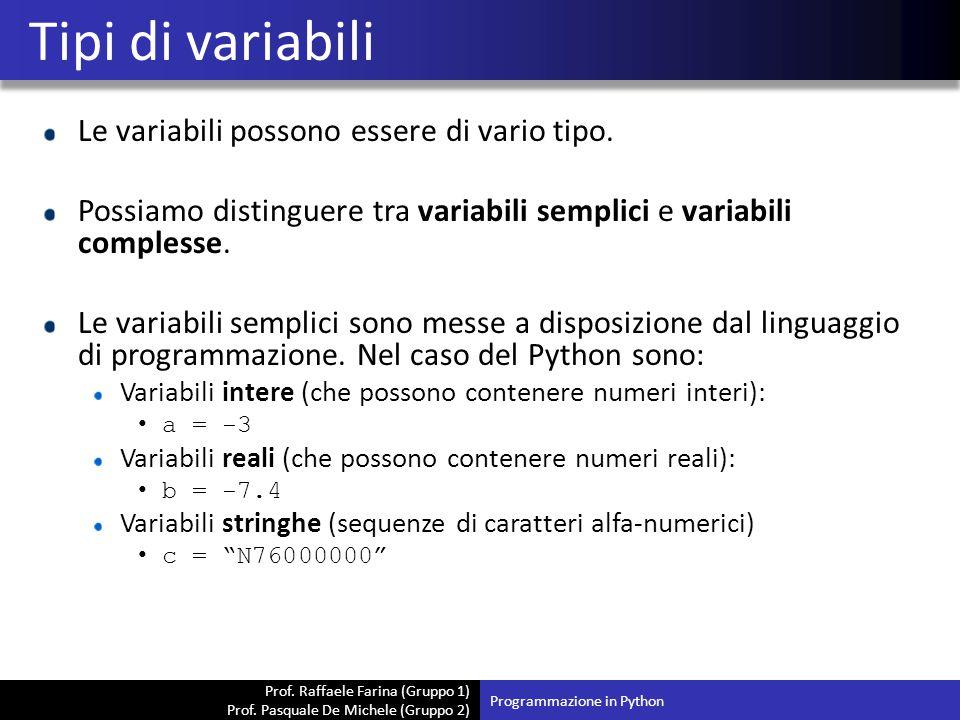 Prof. Raffaele Farina (Gruppo 1) Prof. Pasquale De Michele (Gruppo 2) Le variabili possono essere di vario tipo. Possiamo distinguere tra variabili se
