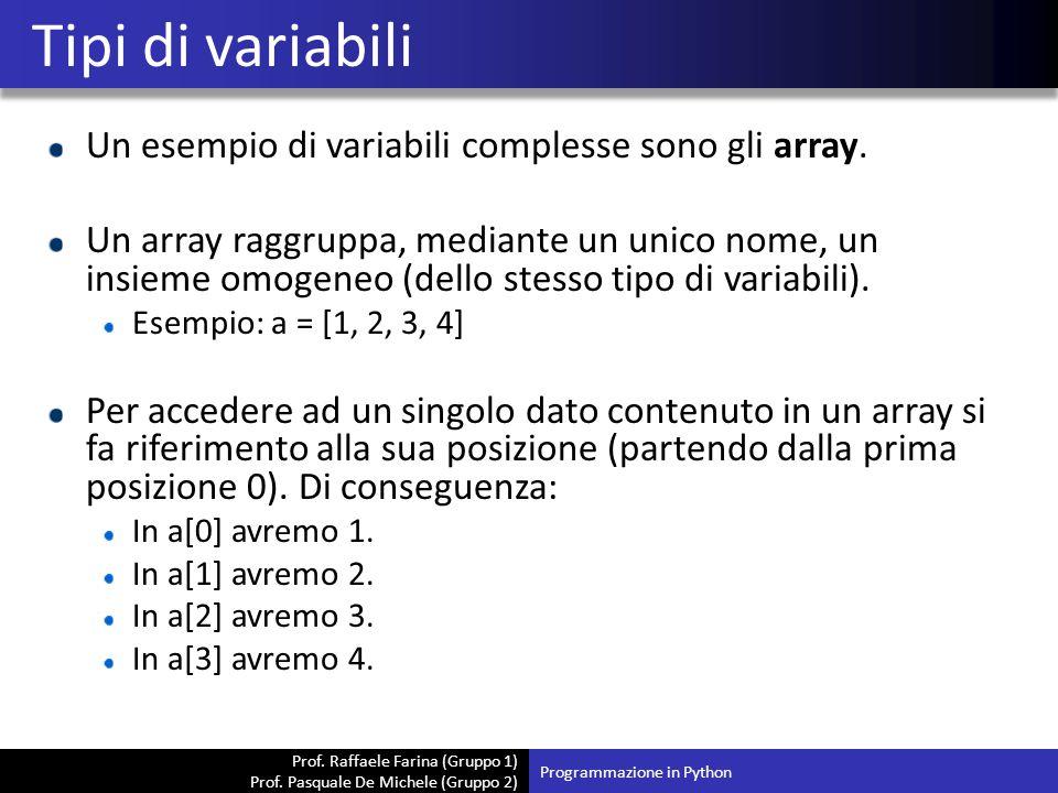 Prof. Raffaele Farina (Gruppo 1) Prof. Pasquale De Michele (Gruppo 2) Un esempio di variabili complesse sono gli array. Un array raggruppa, mediante u