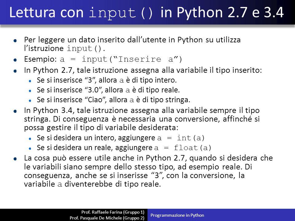 Prof. Raffaele Farina (Gruppo 1) Prof. Pasquale De Michele (Gruppo 2) Per leggere un dato inserito dall'utente in Python su utilizza l'istruzione inpu