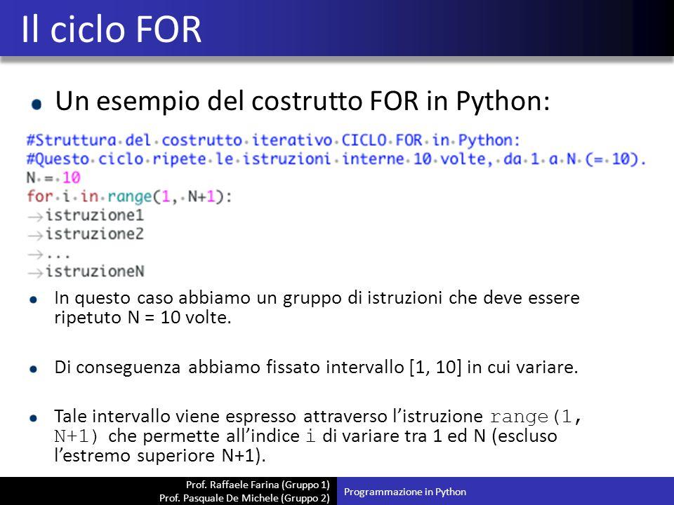 Prof. Raffaele Farina (Gruppo 1) Prof. Pasquale De Michele (Gruppo 2) Un esempio del costrutto FOR in Python: Il ciclo FOR Programmazione in Python In