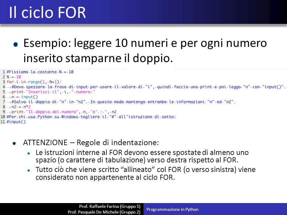 Prof. Raffaele Farina (Gruppo 1) Prof. Pasquale De Michele (Gruppo 2) Esempio: leggere 10 numeri e per ogni numero inserito stamparne il doppio. Il ci