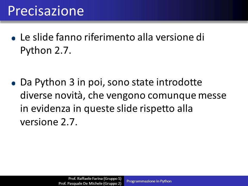 Prof. Raffaele Farina (Gruppo 1) Prof. Pasquale De Michele (Gruppo 2) Le slide fanno riferimento alla versione di Python 2.7. Da Python 3 in poi, sono