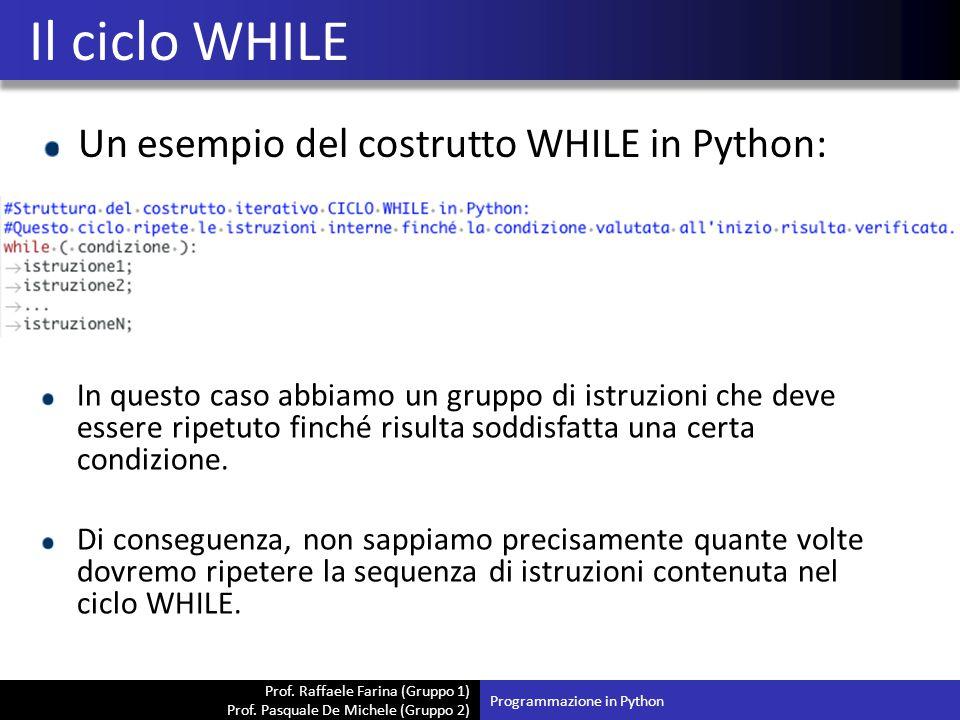 Prof. Raffaele Farina (Gruppo 1) Prof. Pasquale De Michele (Gruppo 2) Un esempio del costrutto WHILE in Python: Il ciclo WHILE Programmazione in Pytho