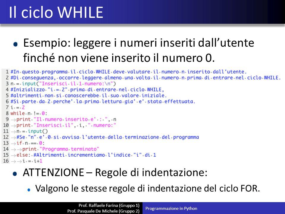 Prof. Raffaele Farina (Gruppo 1) Prof. Pasquale De Michele (Gruppo 2) Esempio: leggere i numeri inseriti dall'utente finché non viene inserito il nume