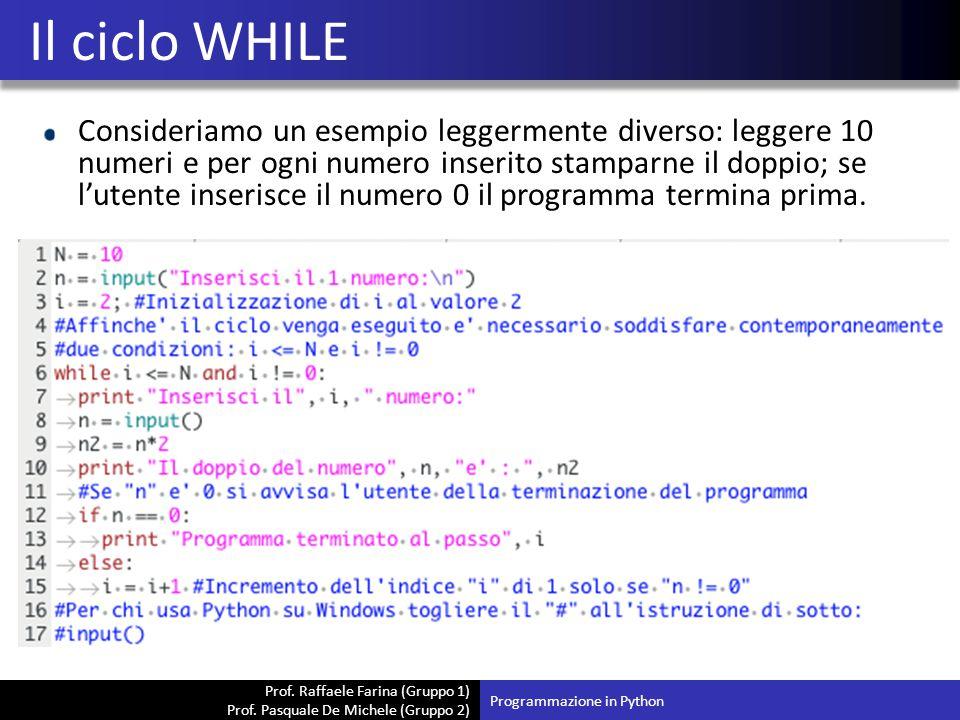Prof. Raffaele Farina (Gruppo 1) Prof. Pasquale De Michele (Gruppo 2) Consideriamo un esempio leggermente diverso: leggere 10 numeri e per ogni numero