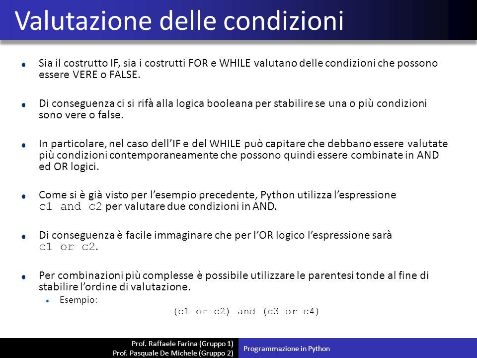 Prof. Raffaele Farina (Gruppo 1) Prof. Pasquale De Michele (Gruppo 2) Sia il costrutto IF, sia i costrutti FOR e WHILE valutano delle condizioni che p