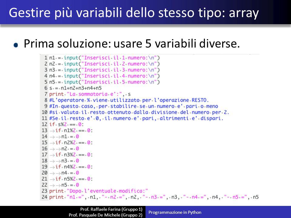 Prof. Raffaele Farina (Gruppo 1) Prof. Pasquale De Michele (Gruppo 2) Prima soluzione: usare 5 variabili diverse. Gestire più variabili dello stesso t