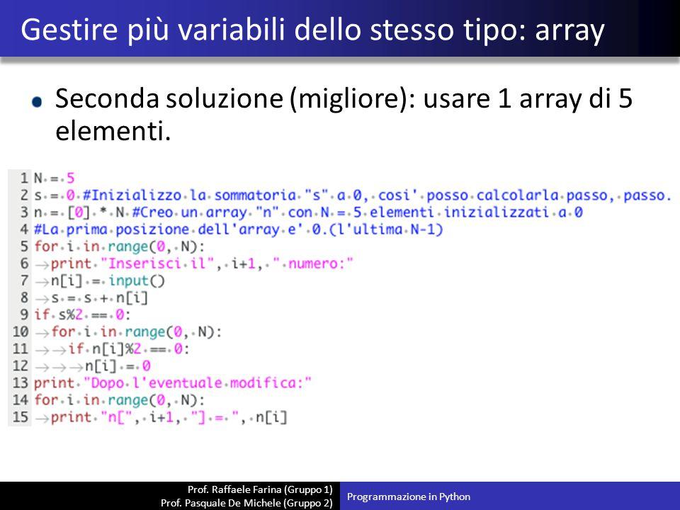 Prof. Raffaele Farina (Gruppo 1) Prof. Pasquale De Michele (Gruppo 2) Seconda soluzione (migliore): usare 1 array di 5 elementi. Gestire più variabili