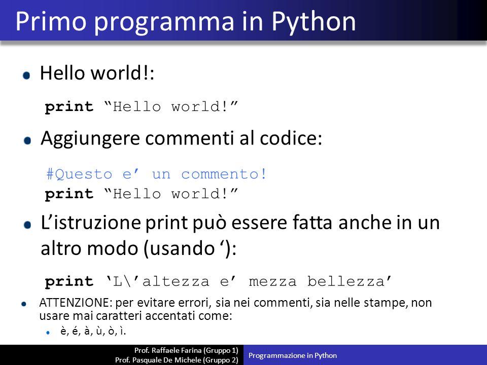 """Prof. Raffaele Farina (Gruppo 1) Prof. Pasquale De Michele (Gruppo 2) Hello world!: Primo programma in Python Programmazione in Python print """"Hello wo"""