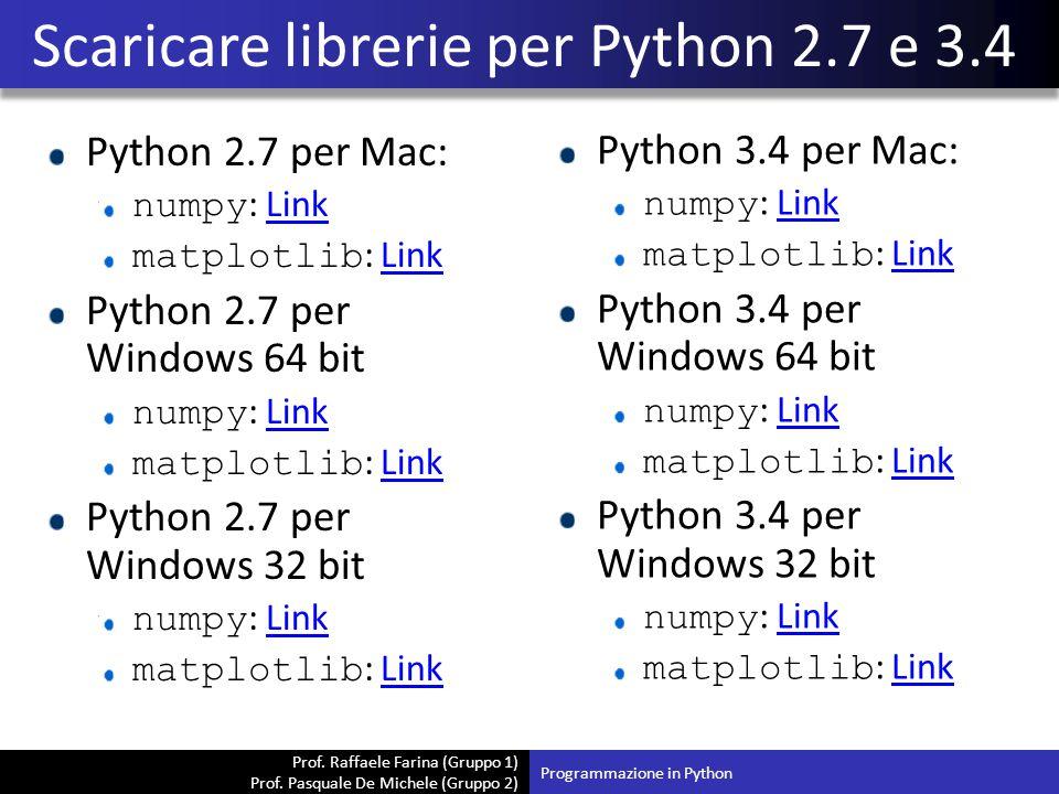 Prof. Raffaele Farina (Gruppo 1) Prof. Pasquale De Michele (Gruppo 2) Python 2.7 per Mac: numpy : LinkLink matplotlib : LinkLink Python 2.7 per Window