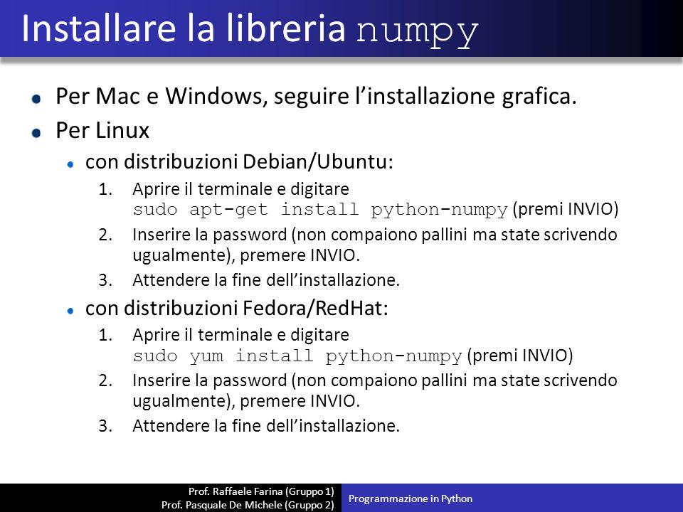 Prof. Raffaele Farina (Gruppo 1) Prof. Pasquale De Michele (Gruppo 2) Per Mac e Windows, seguire l'installazione grafica. Per Linux con distribuzioni