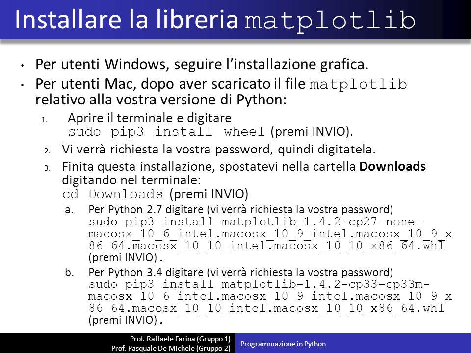 Prof. Raffaele Farina (Gruppo 1) Prof. Pasquale De Michele (Gruppo 2) Per utenti Windows, seguire l'installazione grafica. Per utenti Mac, dopo aver s