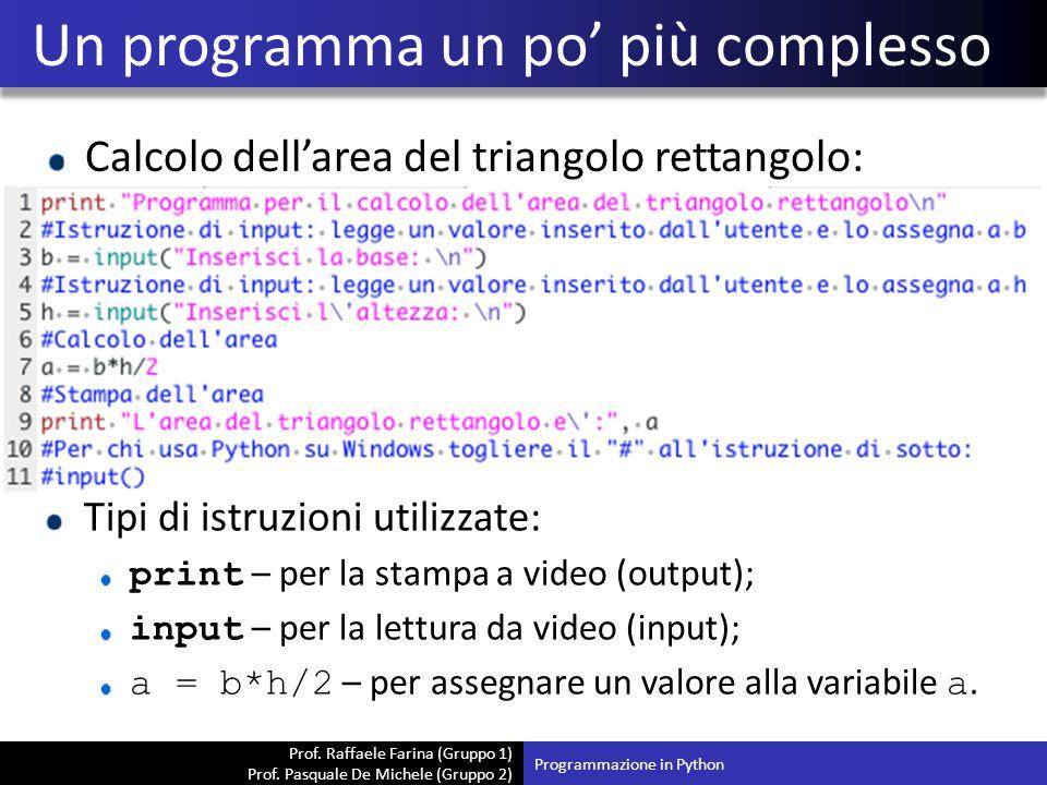 Prof. Raffaele Farina (Gruppo 1) Prof. Pasquale De Michele (Gruppo 2) Calcolo dell'area del triangolo rettangolo: Un programma un po' più complesso Pr