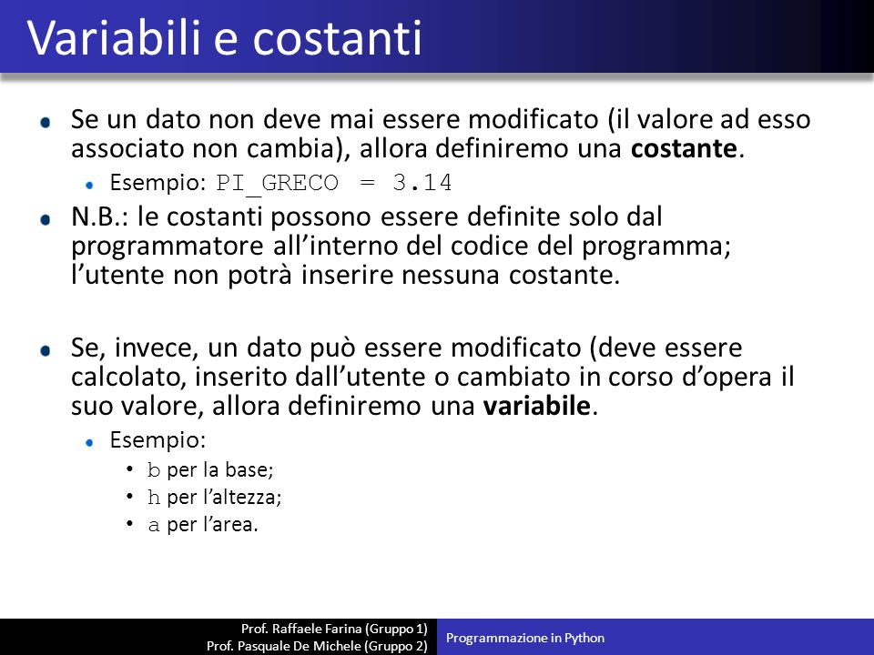 Prof. Raffaele Farina (Gruppo 1) Prof. Pasquale De Michele (Gruppo 2) Se un dato non deve mai essere modificato (il valore ad esso associato non cambi