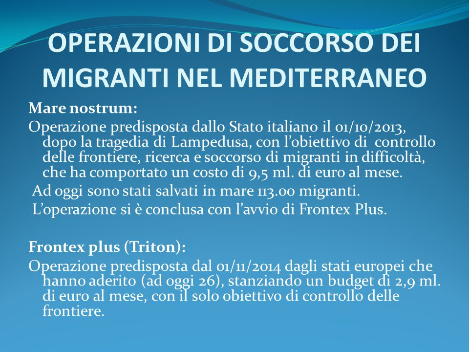 OPERAZIONI DI SOCCORSO DEI MIGRANTI NEL MEDITERRANEO Mare nostrum: Operazione predisposta dallo Stato italiano il 01/10/2013, dopo la tragedia di Lamp