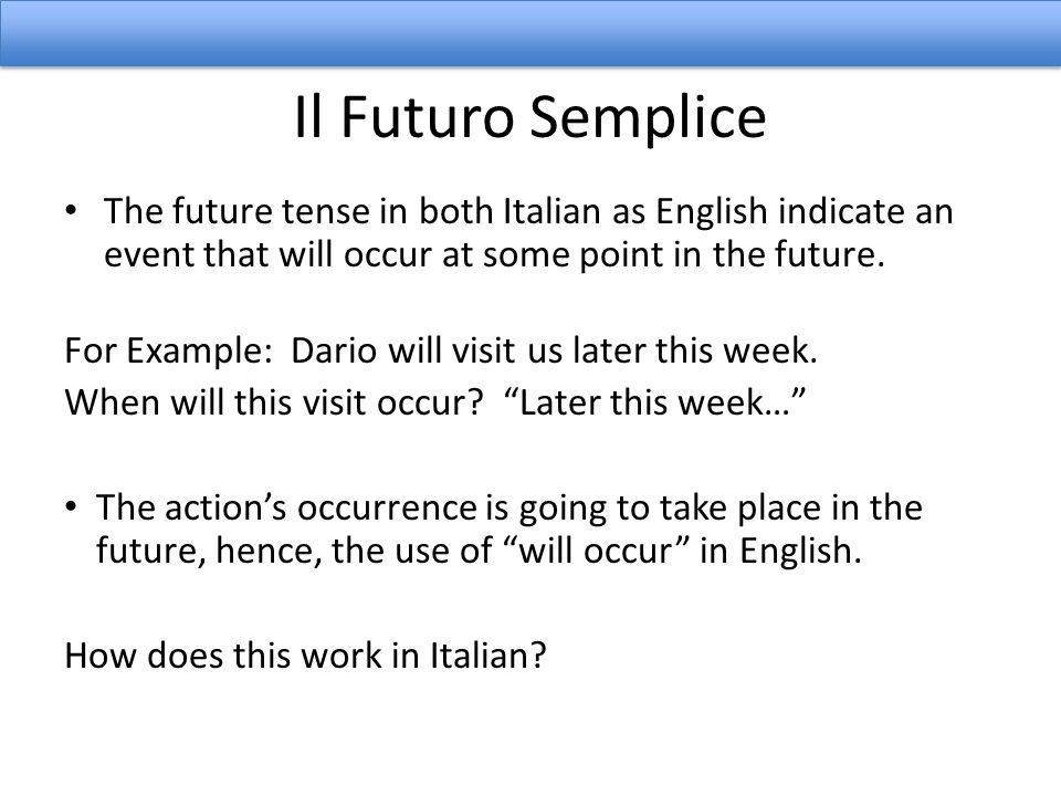 IL FUTURO SEMPLICE – UN RIPASSO The Future - An Overview