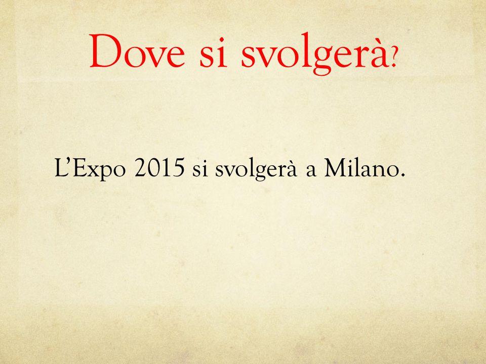 Quanto tempo durerà? L'Expo 2015 durerà 6 mesi; da maggio a ottobre.