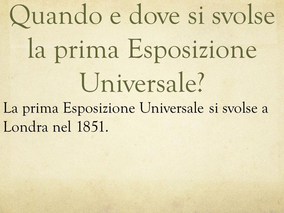 Quando e dove si svolse la prima Esposizione Universale? La prima Esposizione Universale si svolse a Londra nel 1851.