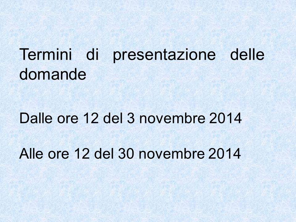 Termini di presentazione delle domande Dalle ore 12 del 3 novembre 2014 Alle ore 12 del 30 novembre 2014