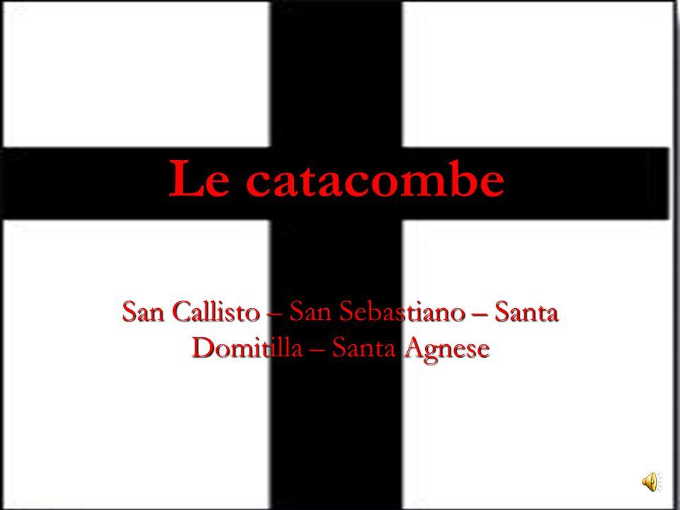 Le catacombe San Callisto – San Sebastiano – Santa Domitilla – Santa Agnese