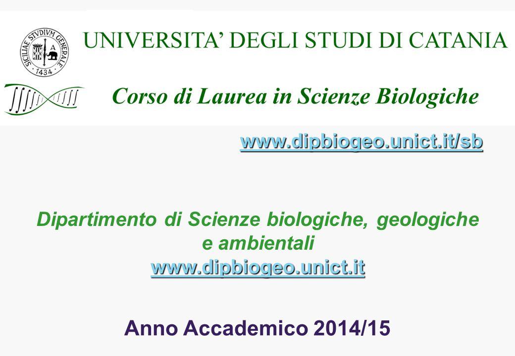Anno Accademico 2014/15 Dipartimento di Scienze biologiche, geologiche e ambientali www.dipbiogeo.unict.it www.dipbiogeo.unict.it/sb