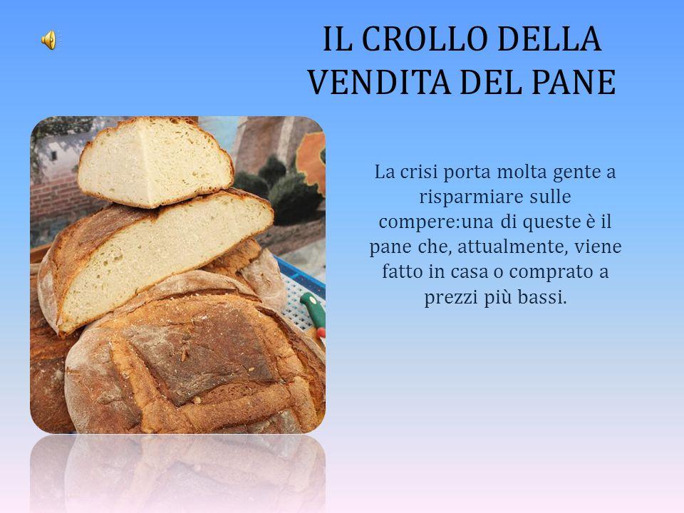 IL CROLLO DELLA VENDITA DEL PANE La crisi porta molta gente a risparmiare sulle compere:una di queste è il pane che, attualmente, viene fatto in casa o comprato a prezzi più bassi.