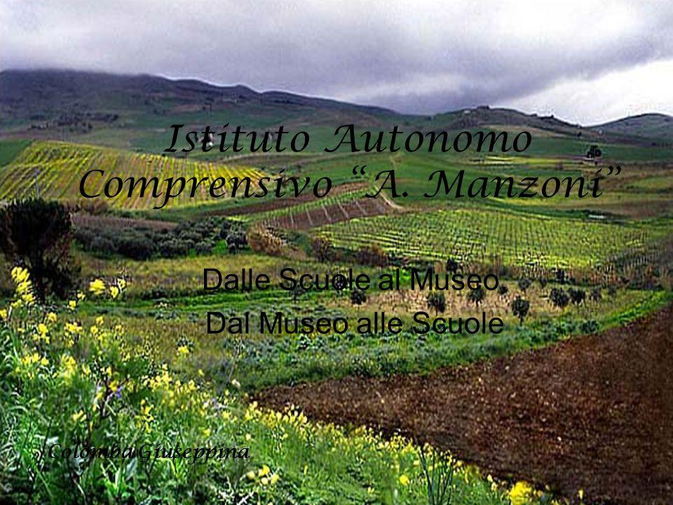 """Istituto Autonomo Comprensivo """"A. Manzoni"""" Dalle Scuole al Museo, Dal Museo alle Scuole Colomba Giuseppina"""