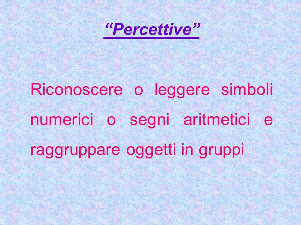 """""""Percettive"""" Riconoscere o leggere simboli numerici o segni aritmetici e raggruppare oggetti in gruppi"""