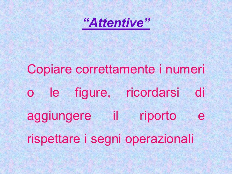 """""""Attentive"""" Copiare correttamente i numeri o le figure, ricordarsi di aggiungere il riporto e rispettare i segni operazionali"""