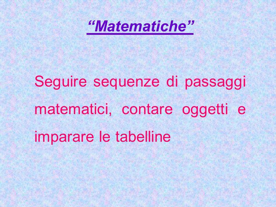 """""""Matematiche"""" Seguire sequenze di passaggi matematici, contare oggetti e imparare le tabelline"""