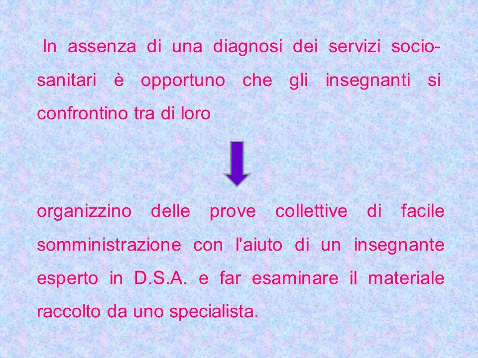 In assenza di una diagnosi dei servizi socio- sanitari è opportuno che gli insegnanti si confrontino tra di loro organizzino delle prove collettive di