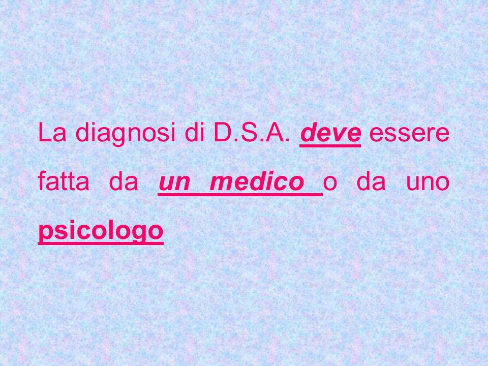 La diagnosi di D.S.A. deve essere fatta da un medico o da uno psicologo