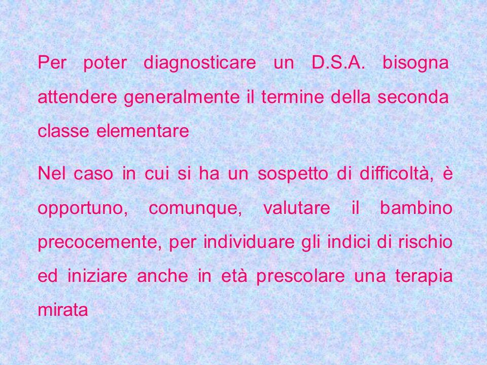 Per poter diagnosticare un D.S.A. bisogna attendere generalmente il termine della seconda classe elementare Nel caso in cui si ha un sospetto di diffi
