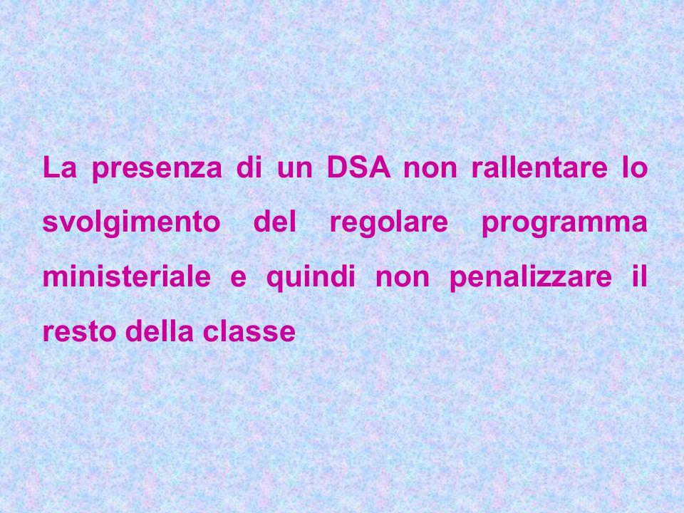 La presenza di un DSA non rallentare lo svolgimento del regolare programma ministeriale e quindi non penalizzare il resto della classe