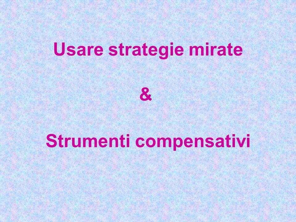 Usare strategie mirate Strumenti compensativi &
