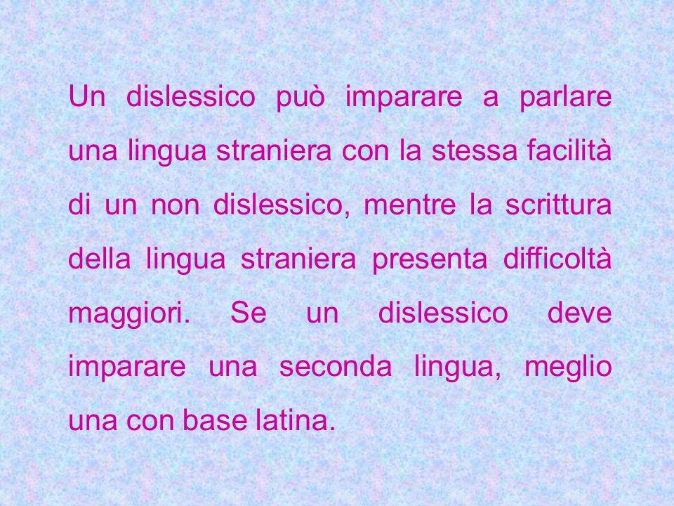 Un dislessico può imparare a parlare una lingua straniera con la stessa facilità di un non dislessico, mentre la scrittura della lingua straniera pres