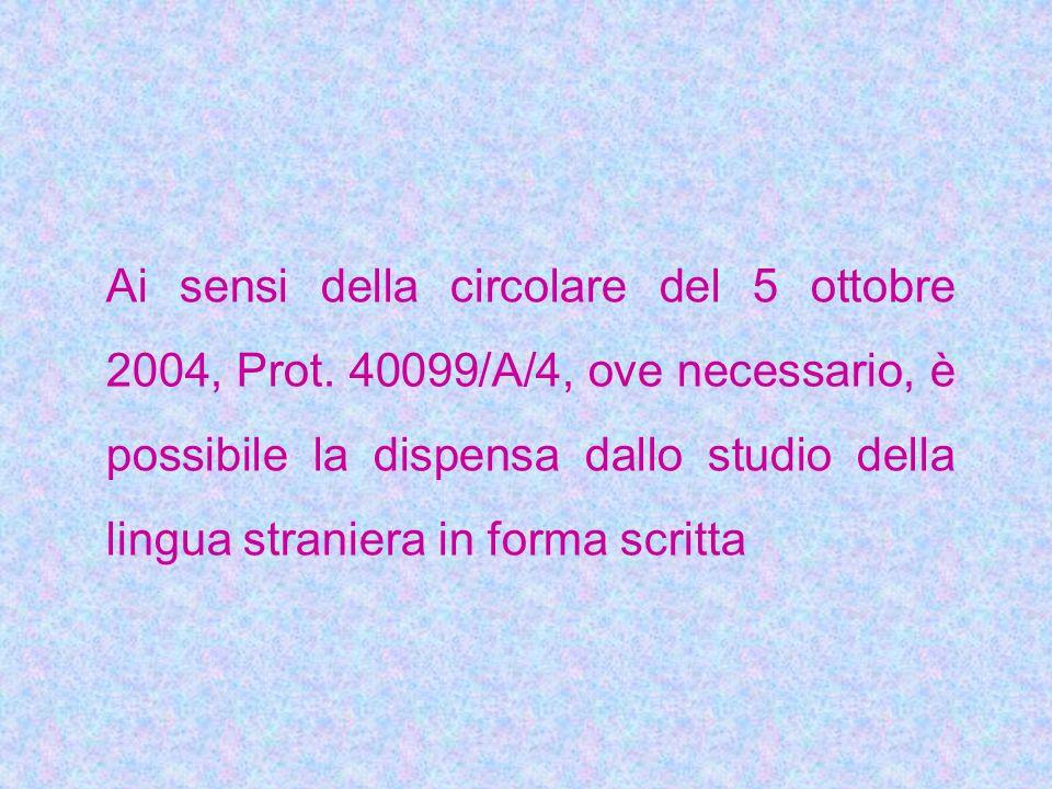 Ai sensi della circolare del 5 ottobre 2004, Prot. 40099/A/4, ove necessario, è possibile la dispensa dallo studio della lingua straniera in forma scr