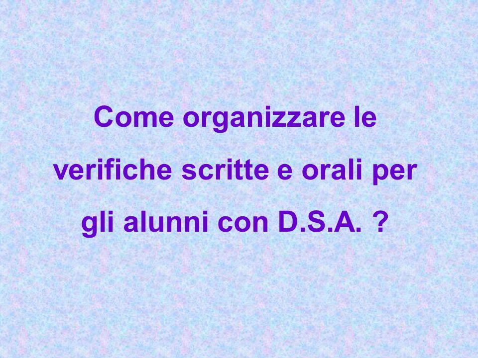 Come organizzare le verifiche scritte e orali per gli alunni con D.S.A. ?