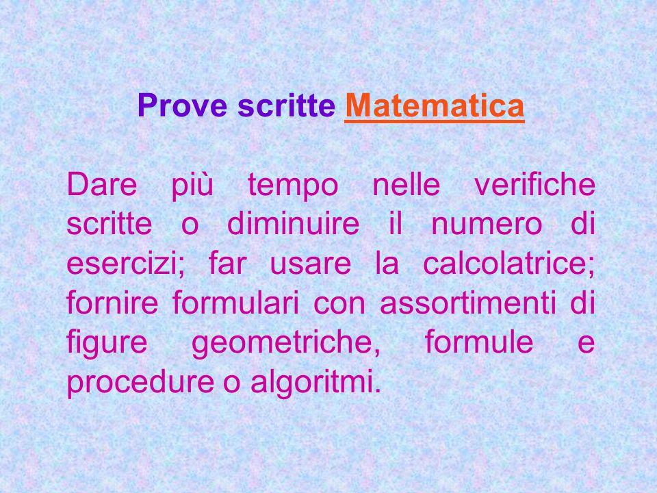 Prove scritte Matematica Dare più tempo nelle verifiche scritte o diminuire il numero di esercizi; far usare la calcolatrice; fornire formulari con as