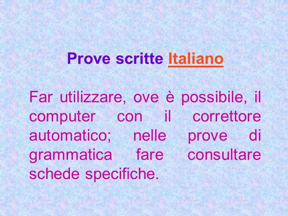Prove scritte Italiano Far utilizzare, ove è possibile, il computer con il correttore automatico; nelle prove di grammatica fare consultare schede spe